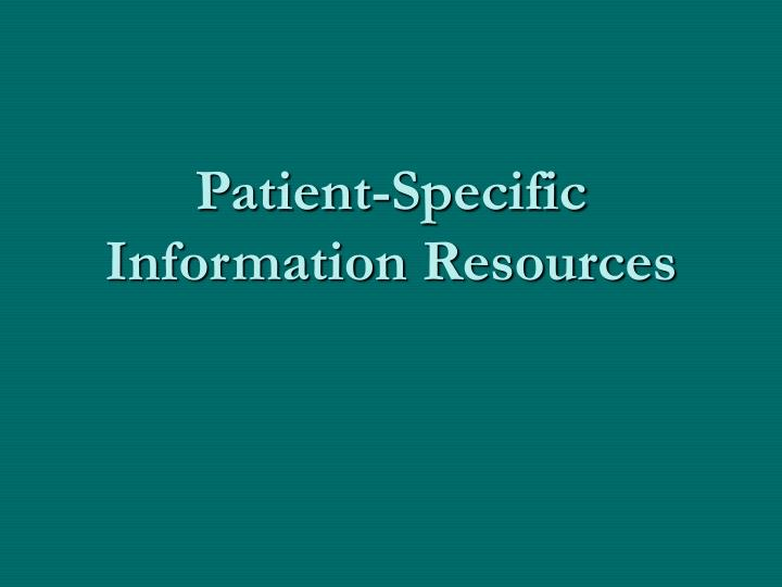 Patient-Specific Information Resources