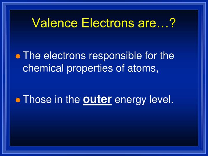Valence Electrons are…?