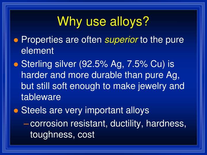 Why use alloys?