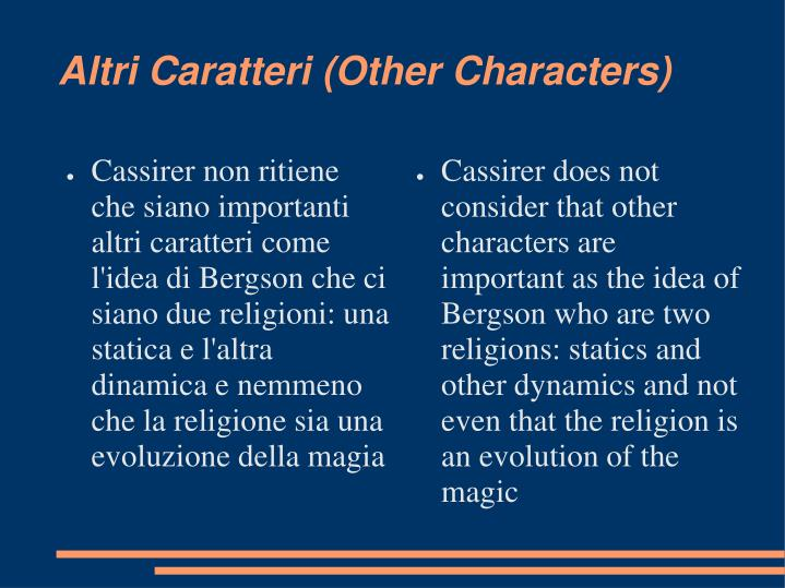 Cassirer does not consider that other characters are important as the idea of Bergson who are two religions: statics and other dynamics and not even that the religion is an evolution of the magic
