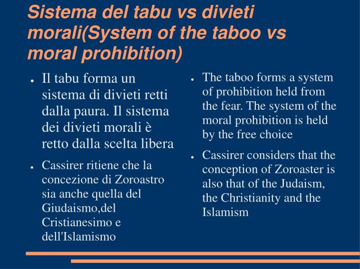 The taboo forms a system of prohibition held from the fear. The system of the moral prohibition is held by the free choice