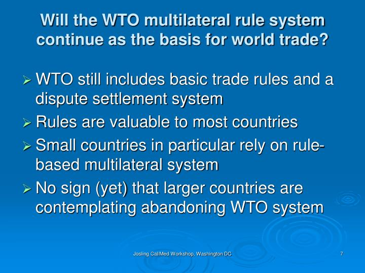Will the WTO multilateral rule system continue as the basis for world trade?