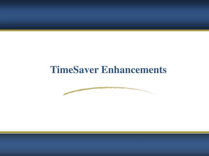 TimeSaver Enhancements