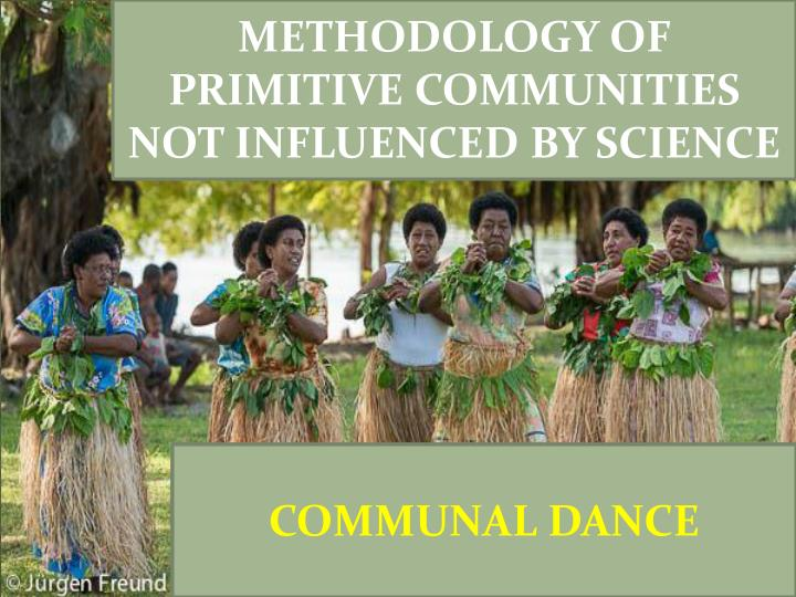 METHODOLOGY OF PRIMITIVE COMMUNITIES NOT INFLUENCED BY SCIENCE