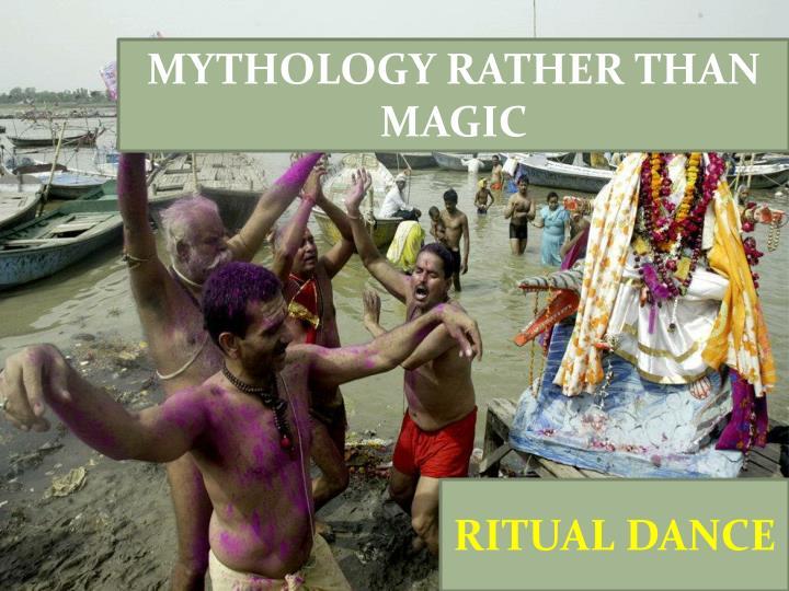 MYTHOLOGY RATHER THAN MAGIC