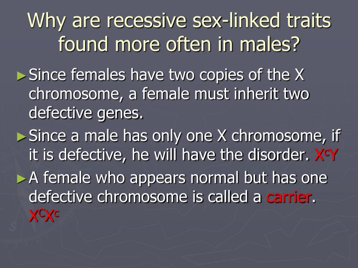 Why are recessive sex-linked traits found more often in males?
