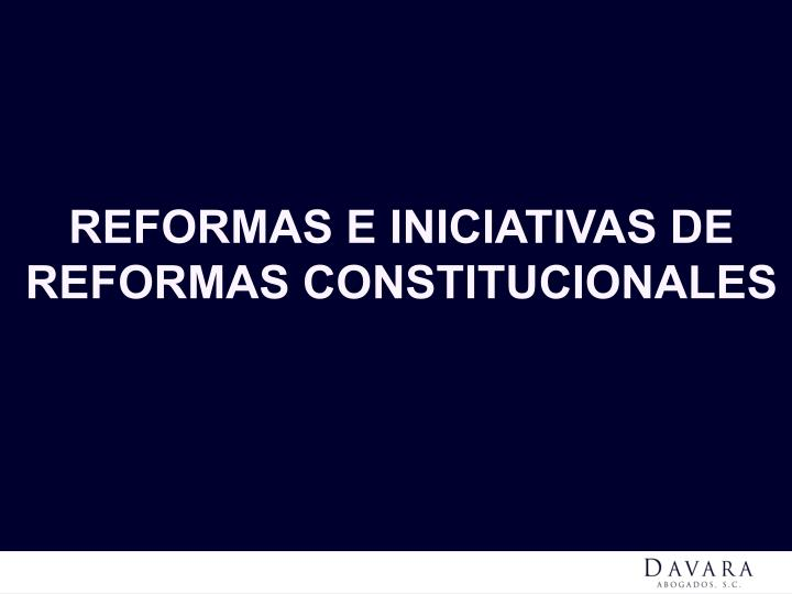REFORMAS E INICIATIVAS DE REFORMAS CONSTITUCIONALES