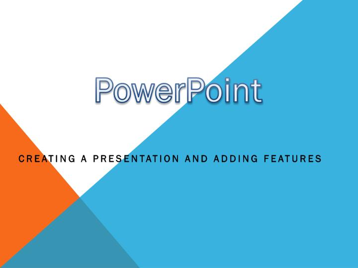 Creating a presentation and adding features