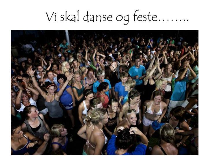 Vi skal danse og feste……..