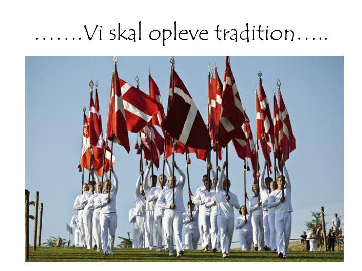…….Vi skal opleve tradition…..
