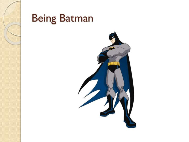 being batman