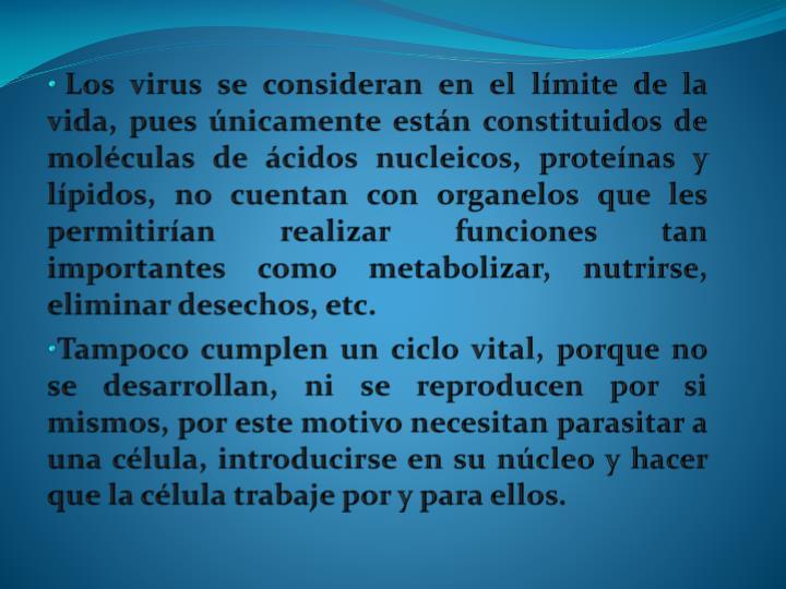 Los virus se consideran en el límite de la vida, pues únicamente están constituidos de moléculas de ácidos