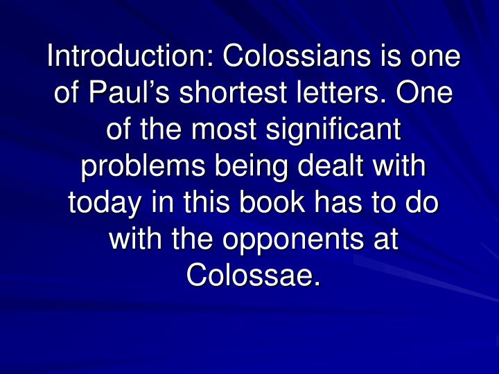 Introduction: Colossians is one of Paul's shortest letters. One of the most significant problems b...