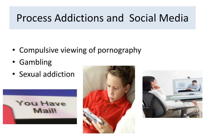 Process Addictions and  Social Media