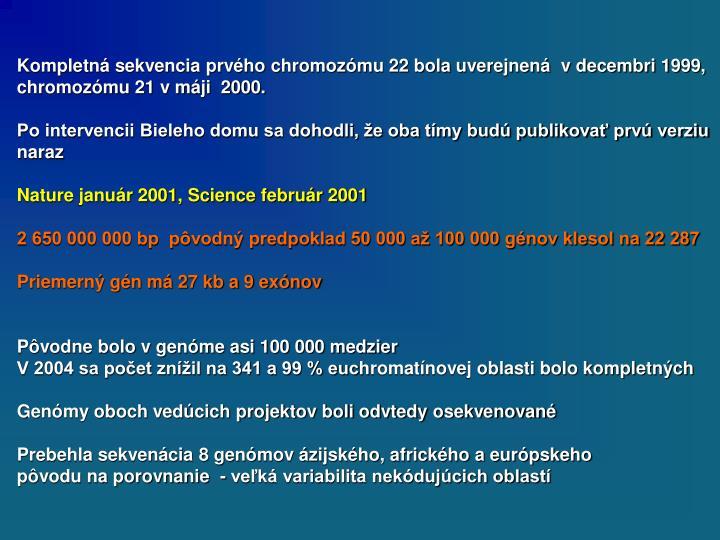 Kompletná sekvencia prvého chromozómu 22 bola uverejnená  v decembri 1999,