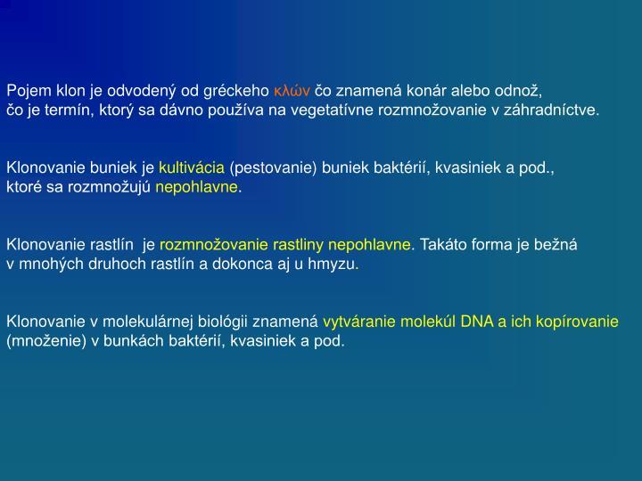 Pojem klon je odvodený od gréckeho
