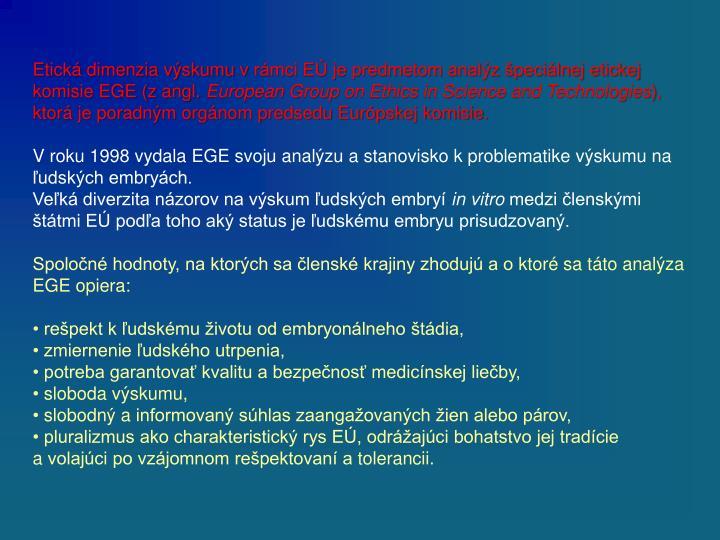 Etická dimenzia výskumu vrámci EÚ je predmetom analýz špeciálnej etickej komisie EGE (zangl.