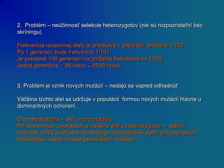 2.  Problém – neúčinnosť selekcie heterozygotov (nie sú rozpoznateľní bez skríningu).