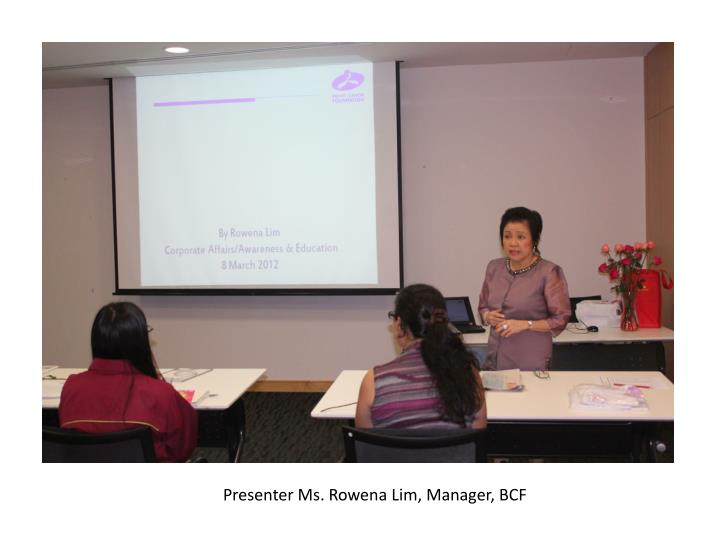 Presenter Ms. Rowena Lim, Manager, BCF