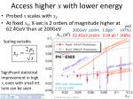 access higher x with lower energy
