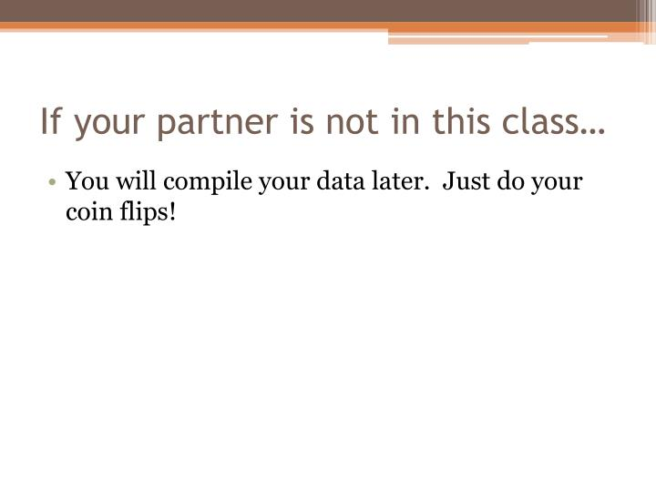 If your partner is not in this class…
