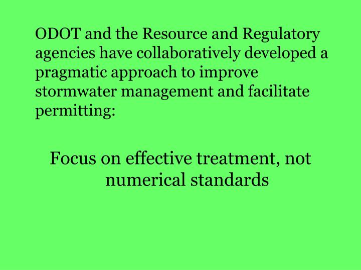 ODOT and the Resource and Regulatory agencies have collaboratively developed a pragmatic approach to improve stormwater management and facilitate permitting: