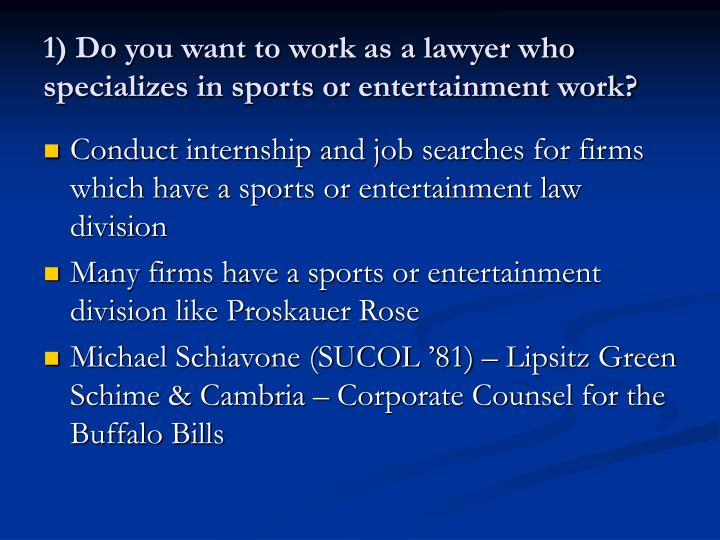 1 do you want to work as a lawyer who specializes in sports or entertainment work