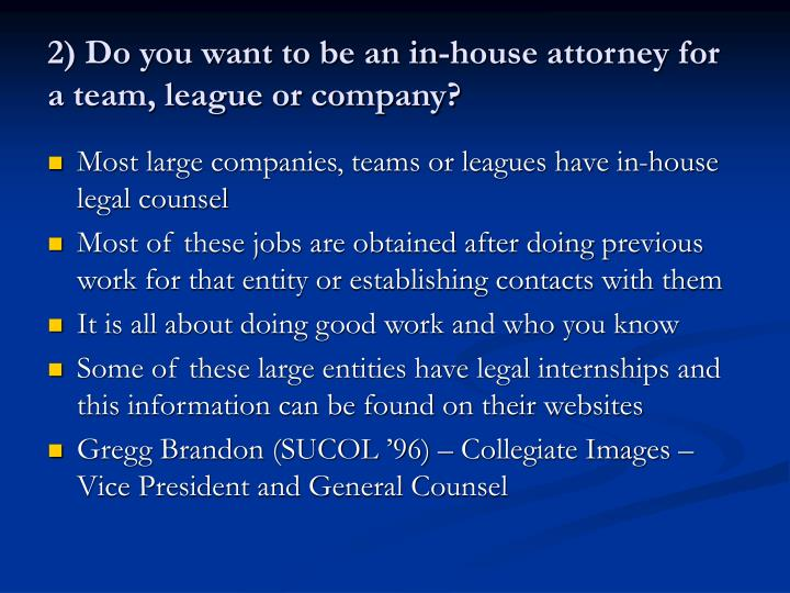 2) Do you want to be an in-house attorney for a team, league or company?