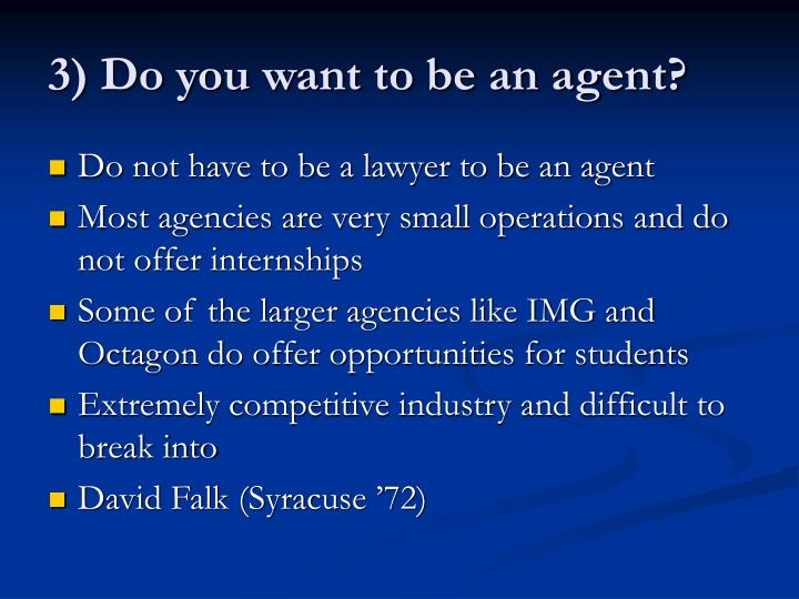 3) Do you want to be an agent?