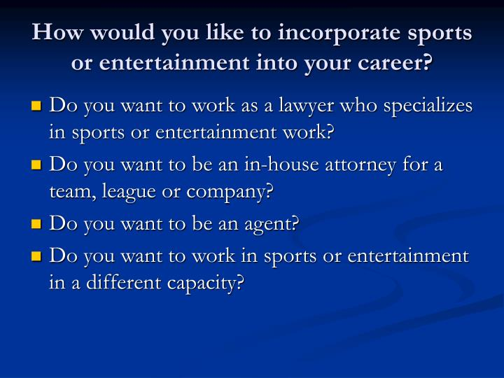 How would you like to incorporate sports or entertainment into your career