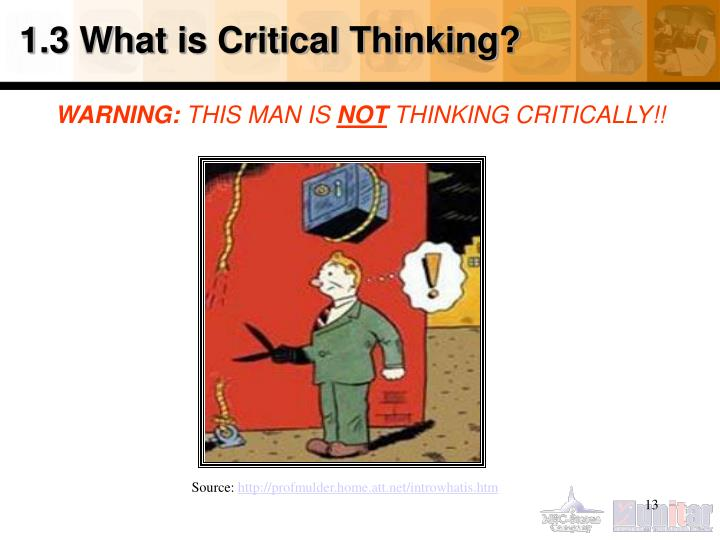 1.3 What is Critical Thinking?