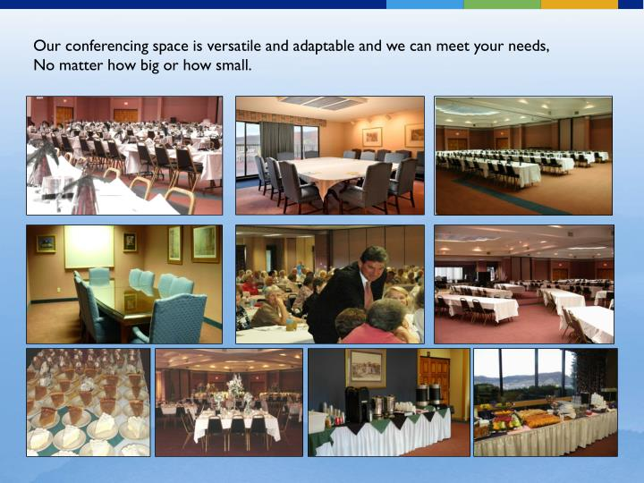 Our conferencing space is versatile and adaptable and we can meet your needs,
