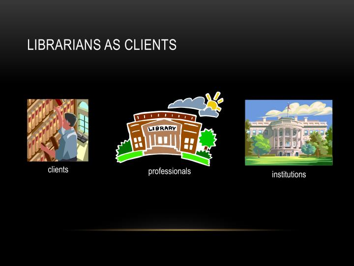 Librarians as clients