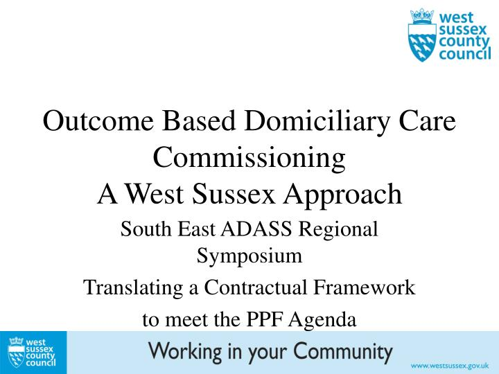 Outcome based domiciliary care commissioning a west sussex approach