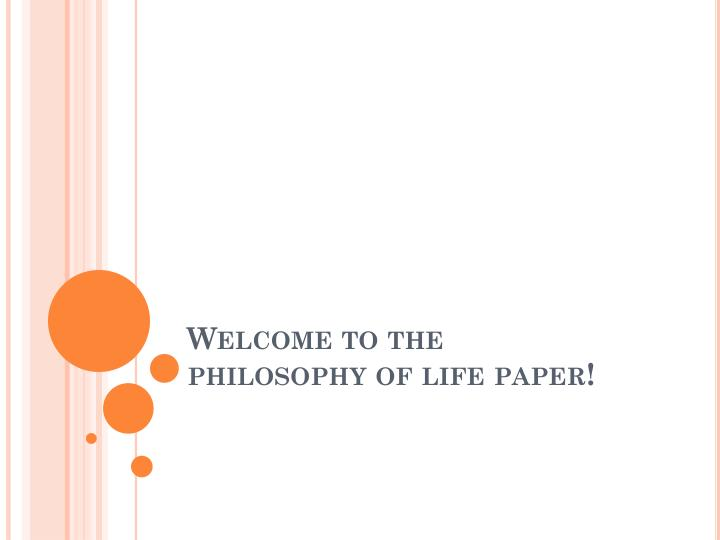 Welcome to the philosophy of life paper