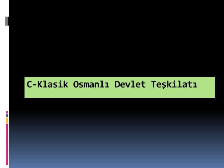 C-Klasik Osmanl Devlet Tekilat