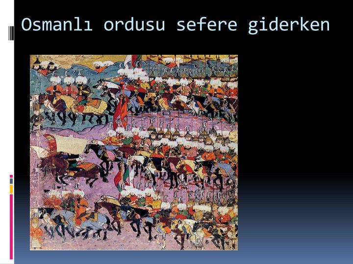 Osmanl ordusu sefere giderken