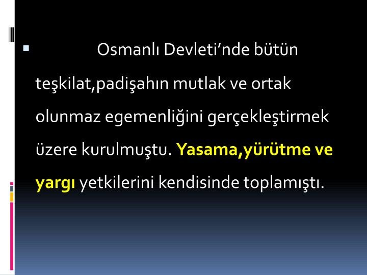 Osmanl Devletinde btn tekilat,padiahn mutlak ve ortak olunmaz egemenliini gerekletirmek zere kurulmutu.