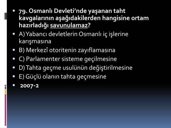79. Osmanl Devletinde yaanan taht kavgalarnn aadakilerden hangisine ortam hazrlad