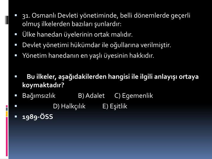 31. Osmanl Devleti ynetiminde, belli dnemlerde geerli olmu ilkelerden bazlar unlardr: