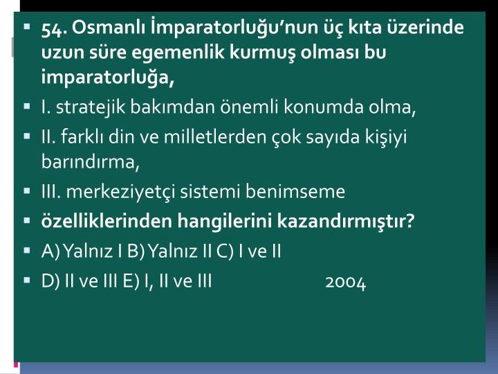 54. Osmanl mparatorluunun  kta zerinde uzun sre egemenlik kurmu olmas bu imparatorlua,