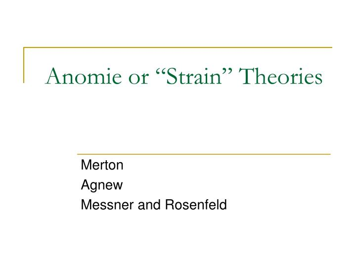"Anomie or ""Strain"" Theories"