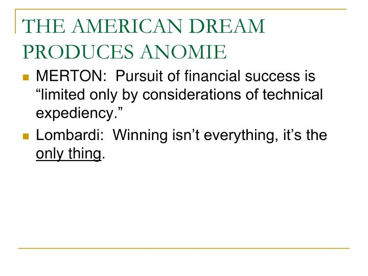 THE AMERICAN DREAM PRODUCES ANOMIE