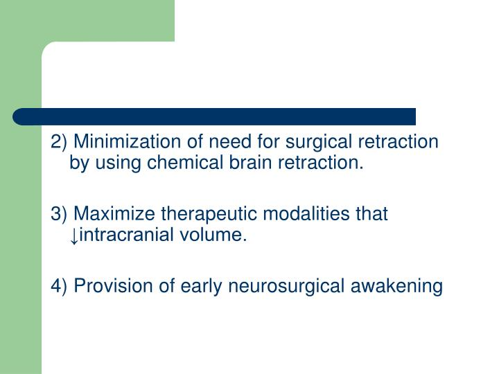 2) Minimization of need for surgical retraction by using chemical brain retraction.