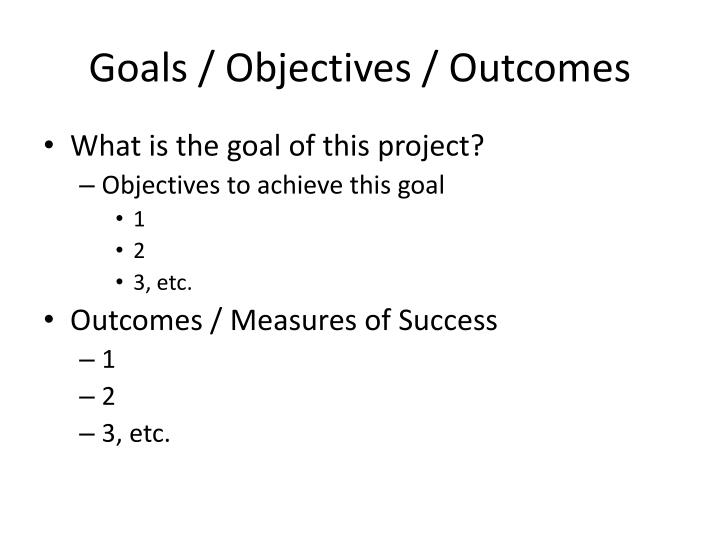 Goals / Objectives / Outcomes