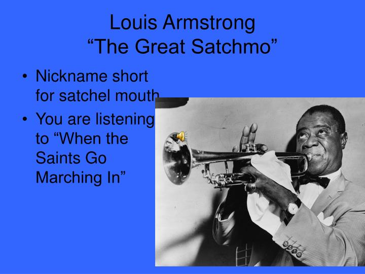louis armstrong essay Louis armstrong was born on august 4, 1901, in new orleans, louisiana he grew up in a poor family in a rough section of new orleans he started working at a very young age to support his family, singing on street corners for pennies, working on a junk wagon, cleaning graves for tips, and selling coal.
