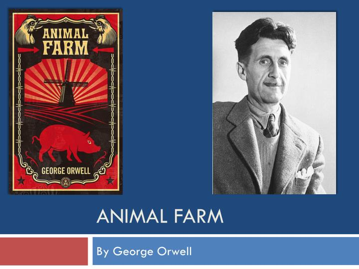 animal farm presentation Opposition of george orwell, who wrote the novel animal farm, to totalitarianism is shown here in form of a simple allegory, easily understood by modern reader.
