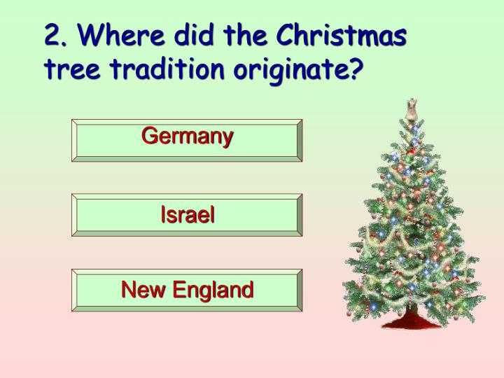 2. Where did the Christmas tree tradition originate?
