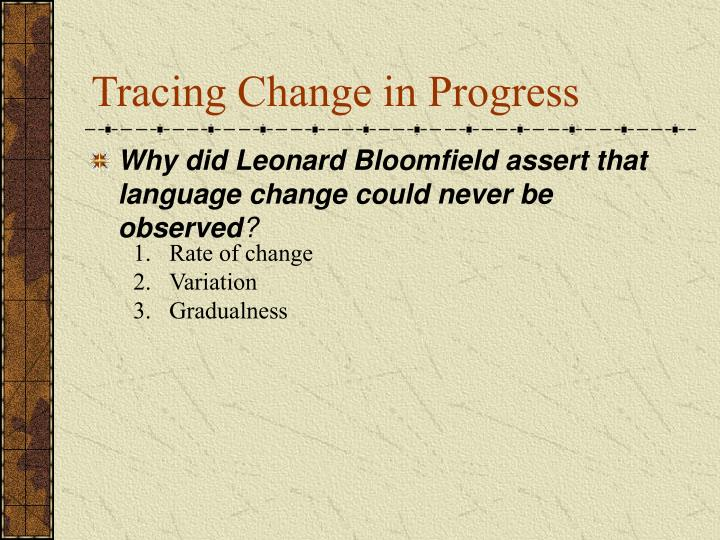 Tracing Change in Progress