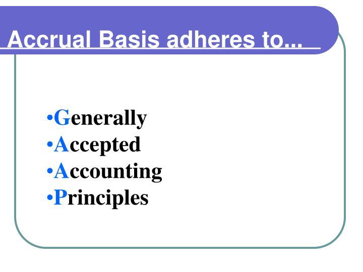 Accrual Basis adheres to...